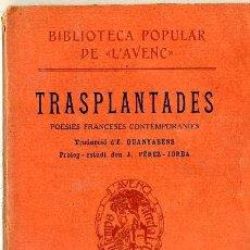 Libros antiguos: TRASPLANTADES - POESIES FRANCESES (L'AVENÇ, 1910). EJEMPLAR CON DEDICATORIA DEL TRADUCTOR. Lote 29659364