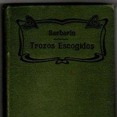 Libros antiguos: BARBARIN - TROZOS ESCOGIDOS - 1918 MADRID - 456 PGS. EN PROSA Y VERSO POR EUGENIO GARCÍA Y BARBARIN. Lote 29948080