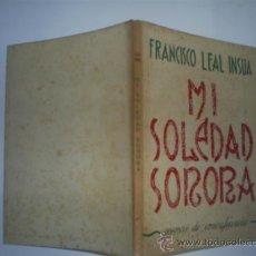 Libros antiguos: MI SOLEDAD SONORA POEMAS DE CONVALECENCIA FRANCISCO LEAL INSUA LUGO 1955 DEDICADO RM53952. Lote 31385623