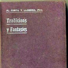 Libros antiguos: COSTA Y LLOBERA : TRADICIONS Y FANTASIES (C. 1902) EN CATALÁN. Lote 31389759