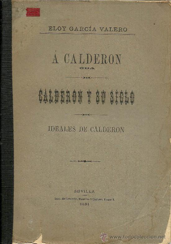 A CALDERÓN: ODA. CALDERÓN Y SU SIGLO: IDEALES DE CALDERÓN / ELOY GARCÍA VALERO - 1881 * AUTÓGRAFO (Libros antiguos (hasta 1936), raros y curiosos - Literatura - Poesía)