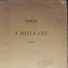 Libros antiguos: LLUÍS VIA. A MITJA VEU. POESIES. 1924. Lote 35848600