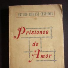 Libros antiguos: PRISIONES DE AMOR. ARTURO ROMANÍ CESPEDES. ZARAGOZA, 1921. DEDICATORIA AUTOGRAFA DEL AUTOR.. Lote 35852377