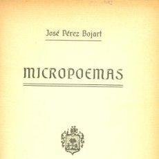Libros antiguos: JOSÉ PEREZ BOJART. MICROPOEMAS. 1ª ED. MADRID, 1911. MURCIA. FS. Lote 36484352