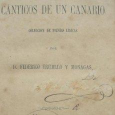 Libros antiguos: CÁNTICOS DE UN CANARIO. POESÍAS LÍRICAS. TRUJILLO Y MONAGAS. MADRID 1879. Lote 37644315