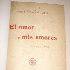 Libros antiguos: CARLOS FERNÁNDEZ SHAW: EL AMOR Y MIS AMORES. POEMAS INGENUOS. MADRID, 1910. ENCUADERNADO EN TELA. Lote 40359662