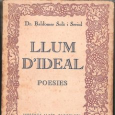 Libros antiguos: LIBRO DE POESIA DE BALDOMER SOLÀ I SERIOL -LLUM D'IDEAL- IMPRENTA ALTES AÑO 1928 -OCASIÓN. Lote 42596582
