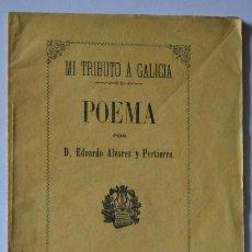 Libros antiguos: MI TRIBUTO A GALICIA, POEMA POR EDUARDO ALVAREZ Y PERTIERRA, SANTIAGO 1871. Lote 45102397