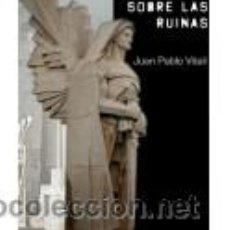 Libros antiguos: DE PIE SOBRE LAS RUINAS. JUAN PABLO VITALI.. Lote 47463766