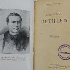 Libros antiguos: L- 1384. MOSSEN JACINTO VERDAGUER. LLIBRE X. BETHLEM. JESÚS INFANT. BARCELONA IL. CATALANA. 1920.. Lote 47816891