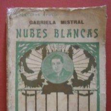 Libros antiguos: NUBES BLANCAS. (POESIAS). LA ORACION DE LA MAESTRA. GABRIELA MISTRAL. Lote 49177725