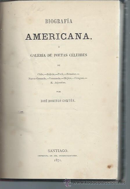 BIOGRAFÍA AMERICANA O GALERÍA DE POETAS CÉLEBRES, JOSÉ DOMINGO CORTÉS, SANTIAGO 1871, EXCLUSIVO,LEER (Libros antiguos (hasta 1936), raros y curiosos - Literatura - Poesía)
