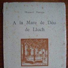 Libros antiguos: MIQUEL DURAN: A LA MARE DE DÉU DE LLUCH. INCA. MALLORCA. OBRADORS DE CA NOSTRA. 1936. Lote 52027381