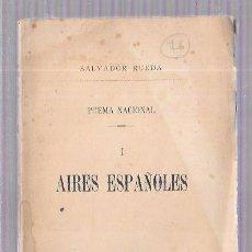 Libri antichi: AIRES ESPAÑOLES. SALVADOR RUEDA. POEMA NACIONAL I. MADRI, 1890. IMPRESOR DE LA REAL CASA. 1ª EDICIÓN. Lote 52336983