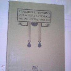 Libros antiguos: TRABAJOS LITERARIOS DE LA PEÑA ARTISTICA DE UBEDA 1912. Lote 52363670
