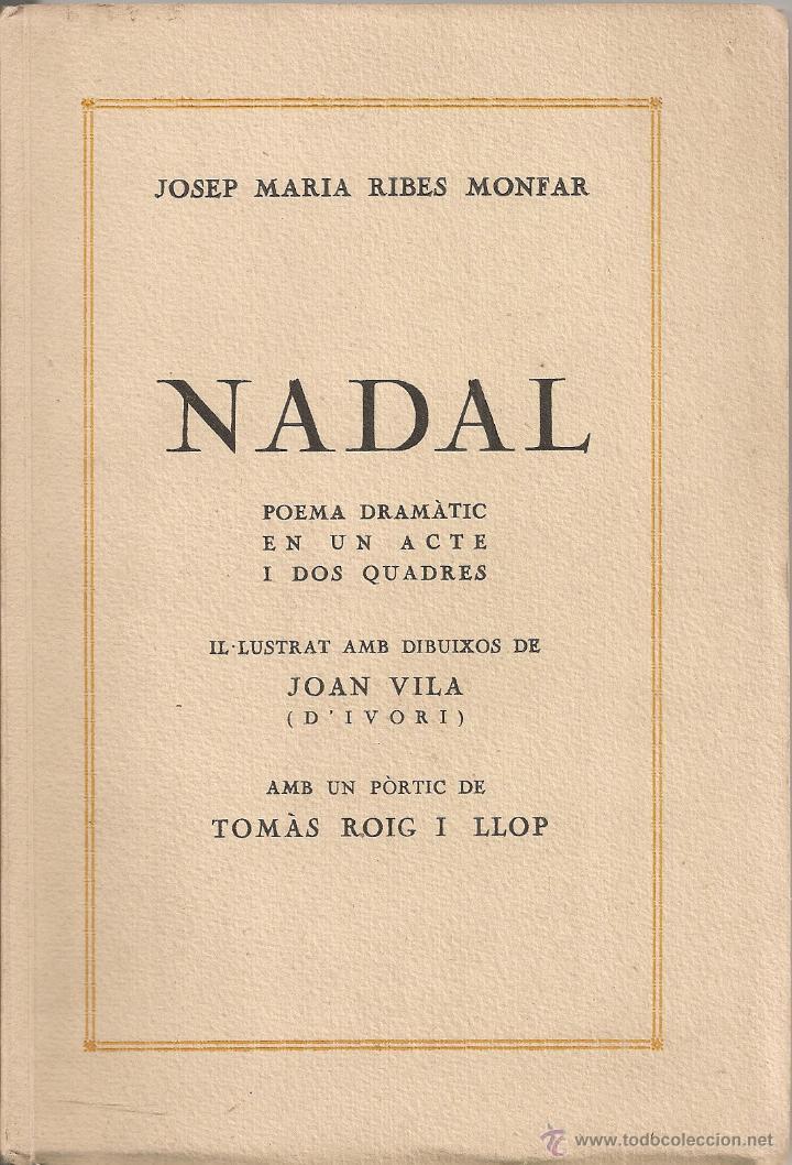 NADAL POEMA DRAMATIC / J.M. RIBES MONFAR, IL. D' IVORI, PROL.T. ROIG I LLOP. BCN, 1936. 20X13CM. 72P (Libros antiguos (hasta 1936), raros y curiosos - Literatura - Poesía)