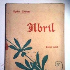Libros antiguos: ABRIL POEMA CICLICH. 1911. APELES MESTRE. Lote 213195071