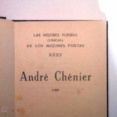 Libros antiguos: ANDRE CHENIER . 1921 LAS MEJORES POESIAS (LIRICAS ) DE LOS MEJORES POETAS. XXXV TAPA DURA. Lote 54655067