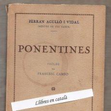 Libros antiguos: PONENTINES. FERRAN AGULLÓ I VIDAL. PRÒLEG FRANCESC CAMBÓ.. Lote 54687617