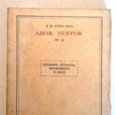 Libros antiguos: AMOR, SENYOR. 1912 J.M. LOPEZ PICO. EXEMPLAR NUMERAT I SIGNAT PER L'AUTOR. Lote 55703332