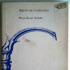 Libros antiguos: MARIA ROSAL NADALES - ABUSO DE CONFIANZA 1ª EDICIÓN 1995. Lote 56830374