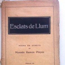 Libros antiguos: ESCLATS DE LLUM. POEMA EN SONETS 1924. MOSSEN RAMON PINYES. PROLEG ANTONI ROVIRA VIRGILI. Lote 59521371