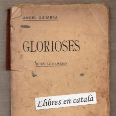 Libros antiguos: GLORIOSES - JOIES LITERÀRIES - ÀNGEL GUIMERÀ - IMPREMPTA L'ANUARI. Lote 59858480