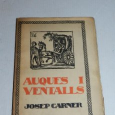 Libros antiguos: JOSEP CARNER - AUQUES I VENTALLS 1914 , 1 EDC , EDICION DE 150 EJEMPLARES, BUEN ESTADO. Lote 69824513