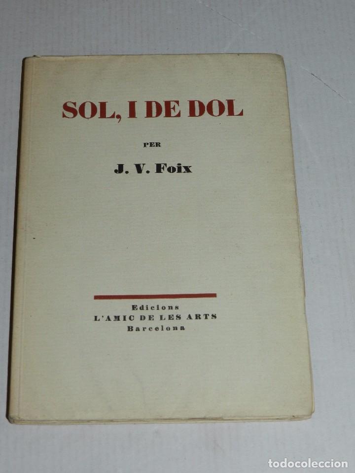 J V FOIX - SOL, I DE DOL , EDICIONS L'AMIC DE LES ARTS 1935/36, 1 EDICIO, TIRATGE DE 100 EXEMPLARS, (Libros antiguos (hasta 1936), raros y curiosos - Literatura - Poesía)