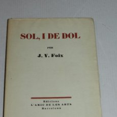 Libros antiguos: J V FOIX - SOL, I DE DOL , EDICIONS L'AMIC DE LES ARTS 1935/36, 1 EDICIO, TIRATGE DE 100 EXEMPLARS, . Lote 69825273
