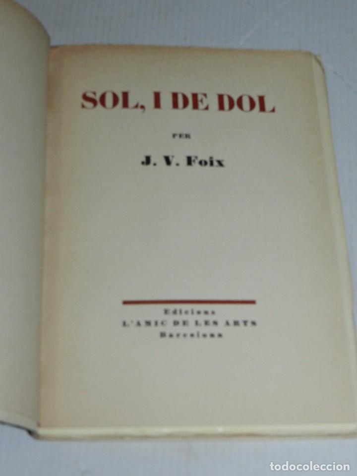 Libros antiguos: J V FOIX - SOL, I DE DOL , EDICIONS L'AMIC DE LES ARTS 1935/36, 1 EDICIO, TIRATGE DE 100 EXEMPLARS, - Foto 2 - 69825273
