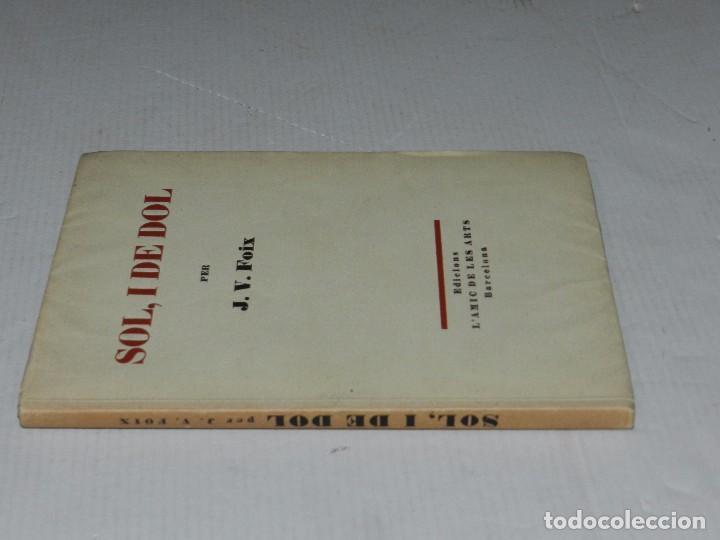Libros antiguos: J V FOIX - SOL, I DE DOL , EDICIONS L'AMIC DE LES ARTS 1935/36, 1 EDICIO, TIRATGE DE 100 EXEMPLARS, - Foto 4 - 69825273