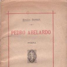 Libros antiguos: FERRARI, EMILIO: PEDRO ABELARDO. POEMA. 1884. DEDICATORIA AUTÓGRAFA DEL AUTOR. Lote 72243035