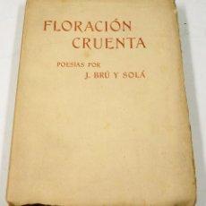 Libros antiguos: FLORACIÓN CRUENTA, POESIAS POR J. BRÚ Y SOLÁ, DEDICADO. 14X21CM.. Lote 72735791