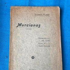 Libros antiguos: MURCIANAS, VERSOS - POETA MURCIANO EDUARDO FLORES MURCIA 1909- PROLOGO JOSE TOLOSA HERNANDEZ. Lote 77256873