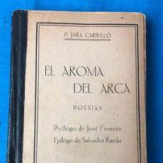Libros antiguos: EL AROMA DEL ARCA. POESIAS - PEDRO JARA CARRILLO - MURCIA 1929 - FIRMADO. Lote 77258021