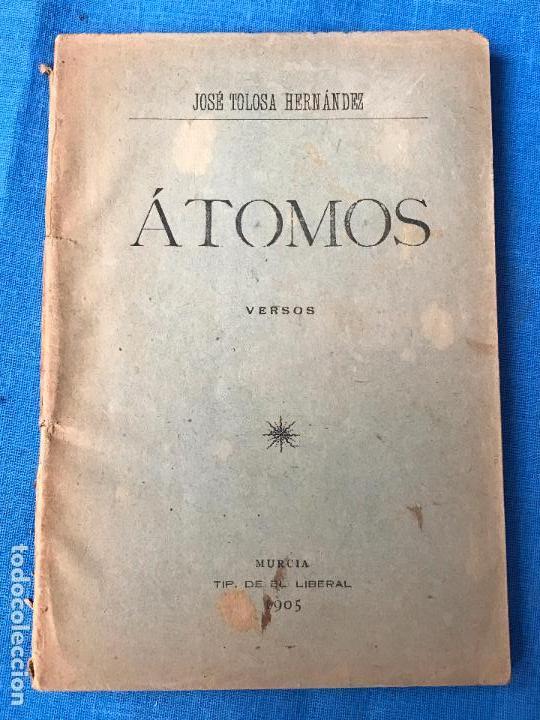 ATOMOS. VERSOS - POETA MURCIANO JOSE TOLOSA HERNANDEZ - MURCIA 1905 (Libros antiguos (hasta 1936), raros y curiosos - Literatura - Poesía)