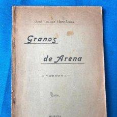 Libros antiguos: GRANOS DE ARENA VERSOS - POETA MURCIANO JOSE TOLOSA HERNANDEZ - MURCIA 1902. Lote 77258901