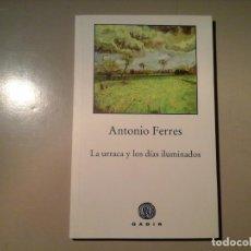 Libros antiguos: ANTONIO FERRES. LA URRACA... DEDICADO Y FIRMADO 1ª EDICIÓN 2012. GADIR. POESÍA. RARO.. Lote 77461913