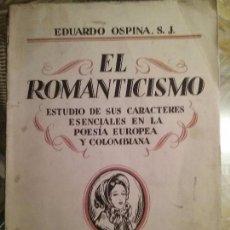 Libros antiguos: EL ROMANTICISMO. ESTUDIO DE SUS CARACTERES ESENCIALES EN LA POESIA EUROPEA Y COLOMBIANA.. Lote 78286221
