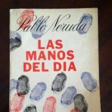 Libros antiguos: POESÍA PABLO NERUDA, LAS MANOS DEL DÍA. EDITORIAL LOSADA, ARGENTINA. Lote 78853013