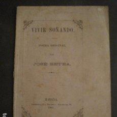 Libros antiguos: VIVIR SOÑANDO - POEMA ORIGINAL - JOSE BETEA - HABANA AÑO 1885 -VER FOTOS-(V-10.072). Lote 80766250