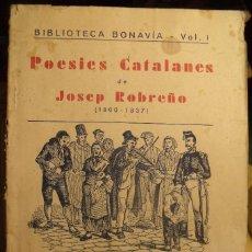 Libros antiguos: POESIES CATALANES DE JOSEP ROBREÑO ( 1800-1837 ) BIBLIOTECA BONAVIA VOL.I AÑO 1935. Lote 84468104