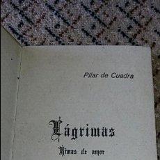 Libros antiguos: LIBRITO POESIA LAGRIMAS. RIMAS DE AMOR. PILAR DE CUADRA. VER FOTOS. Lote 86194020