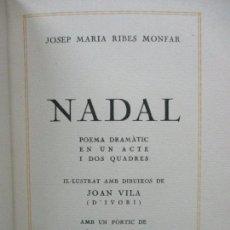 Libros antiguos: NADAL POEMA DRAMÀTIC EN UN ACTE I DOS QUADRES. JOSEP M. RIBES MONFAR. IL·LUSTR. D'IVORI.1936.. Lote 97139703