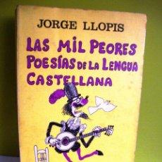 Libros antiguos: LAS MIL PEORES POESÍAS DE LA LENGUA CASTELLANA - - JORGE LLOPIS - - EDI. TAURUS. . Lote 98611563