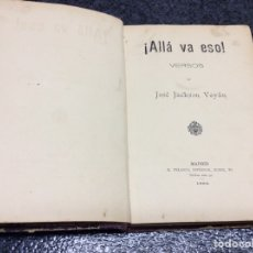 Libros antiguos: ALLA VA ESO, VERSOS DE JOSE JACKSON VEYAN - EDITA : R. VELASCO 1898. Lote 20718548