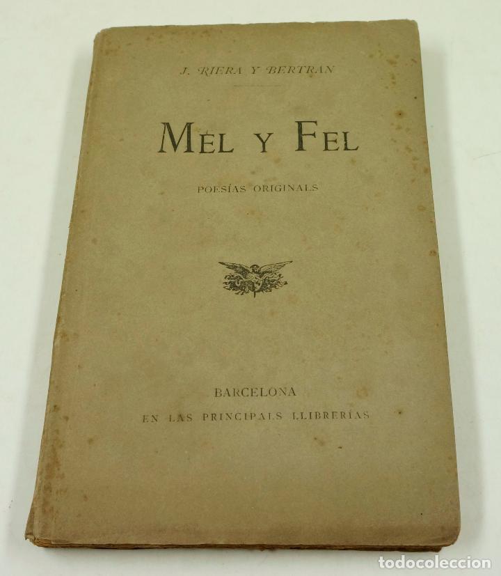 MEL Y FEL, POESIAS ORIGINALS, J. RIERA Y BERTRAN, BARCELONA. 10,5X16,5CM (Libros antiguos (hasta 1936), raros y curiosos - Literatura - Poesía)