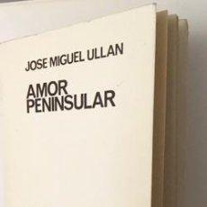 Libros antiguos: JOSE MIGUEL ULLÁN : AMOR PENINSULAR. (1ª ED, 1965. EL BARDO) SEGUNDO LIBRO DEL AUTOR. RARO. . Lote 104522727