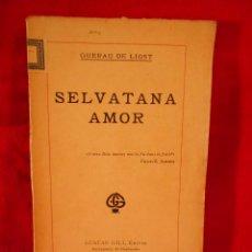 Libros antiguos: SELVATANA AMOR, (GUERAU DE LIOST), GUSTAU GIL ED. 1920 - EN CATALÀ. Lote 105432019